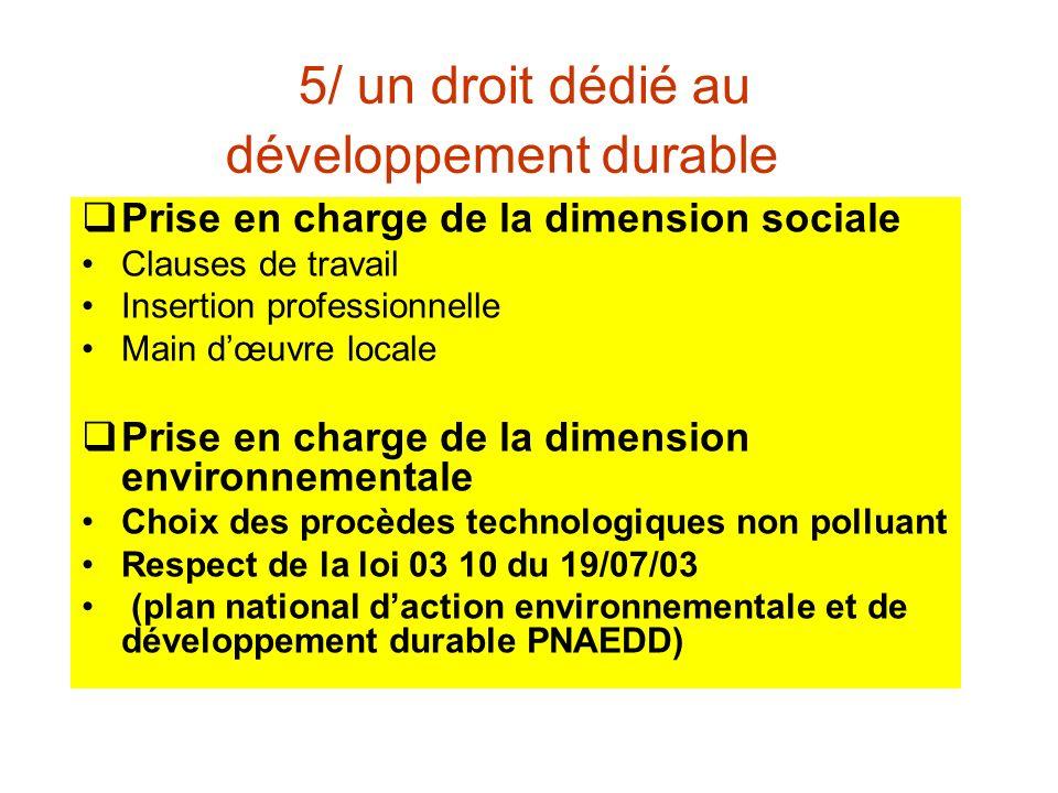 5/ un droit dédié au développement durable Prise en charge de la dimension sociale Clauses de travail Insertion professionnelle Main dœuvre locale Pri