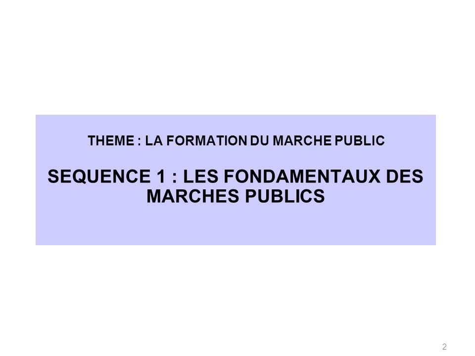 THEME : LA FORMATION DU MARCHE PUBLIC SEQUENCE 1 : LES FONDAMENTAUX DES MARCHES PUBLICS 2