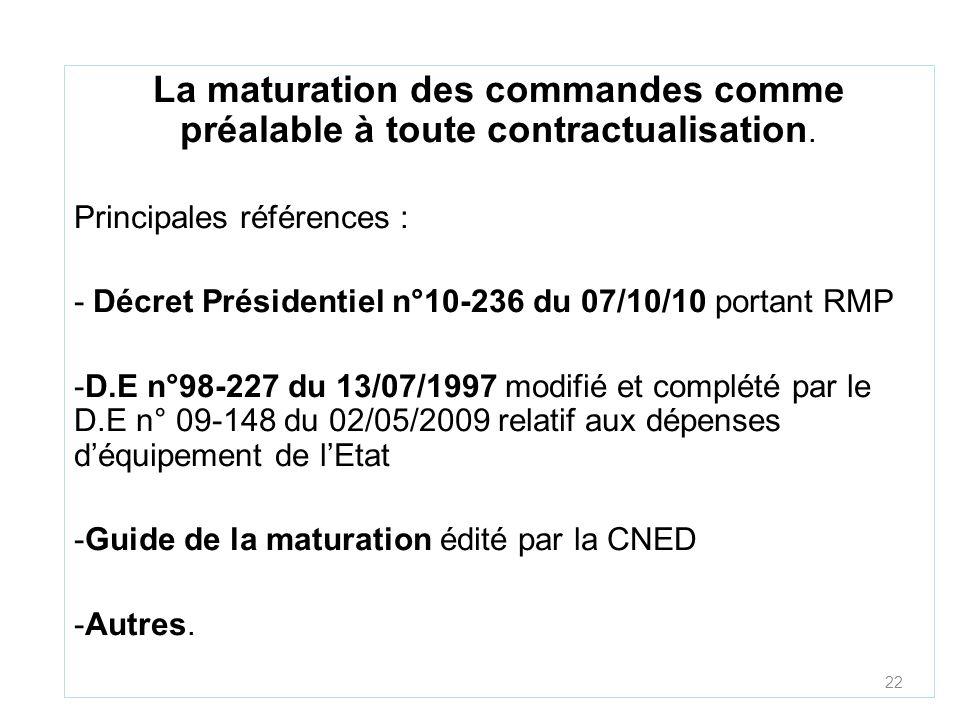 22 La maturation des commandes comme préalable à toute contractualisation. Principales références : - Décret Présidentiel n°10-236 du 07/10/10 portant