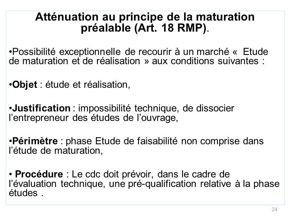24 Atténuation au principe de la maturation préalable (Art. 18 RMP). Possibilité exceptionnelle de recourir à un marché « Etude de maturation et de ré