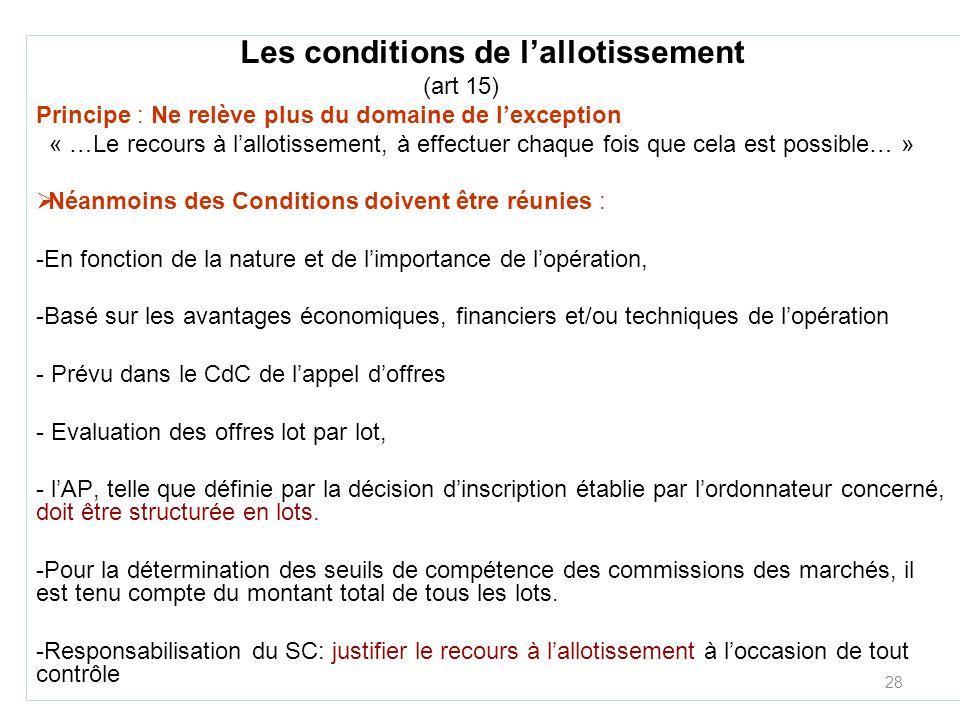 28 Les conditions de lallotissement (art 15) Principe : Ne relève plus du domaine de lexception « …Le recours à lallotissement, à effectuer chaque foi