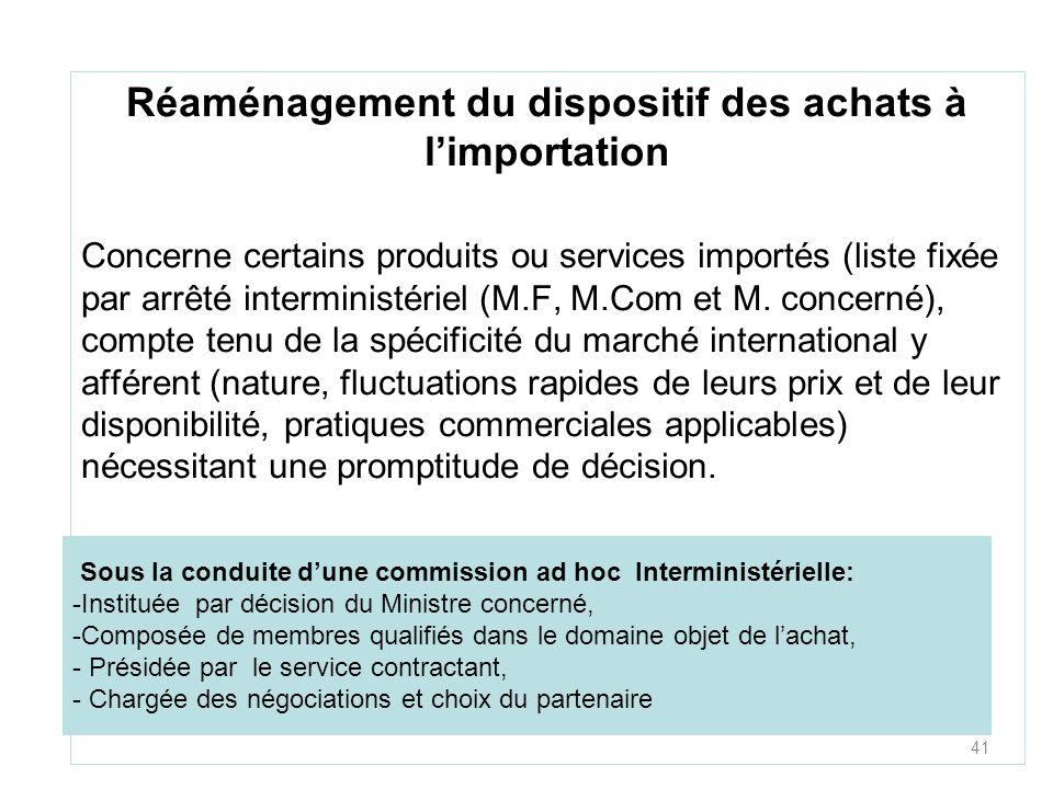 41 Réaménagement du dispositif des achats à limportation Concerne certains produits ou services importés (liste fixée par arrêté interministériel (M.F, M.Com et M.