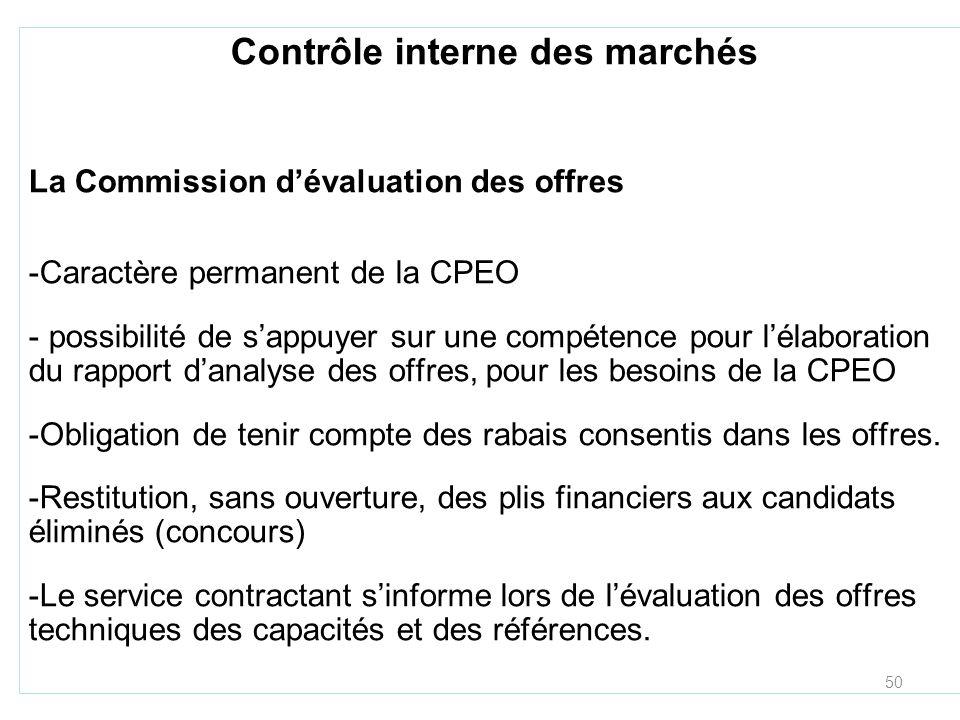 50 Contrôle interne des marchés La Commission dévaluation des offres -Caractère permanent de la CPEO - possibilité de sappuyer sur une compétence pour lélaboration du rapport danalyse des offres, pour les besoins de la CPEO -Obligation de tenir compte des rabais consentis dans les offres.