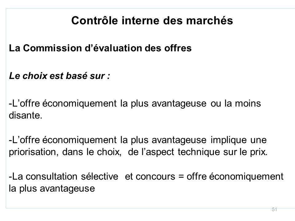 51 Contrôle interne des marchés La Commission dévaluation des offres Le choix est basé sur : -Loffre économiquement la plus avantageuse ou la moins disante.