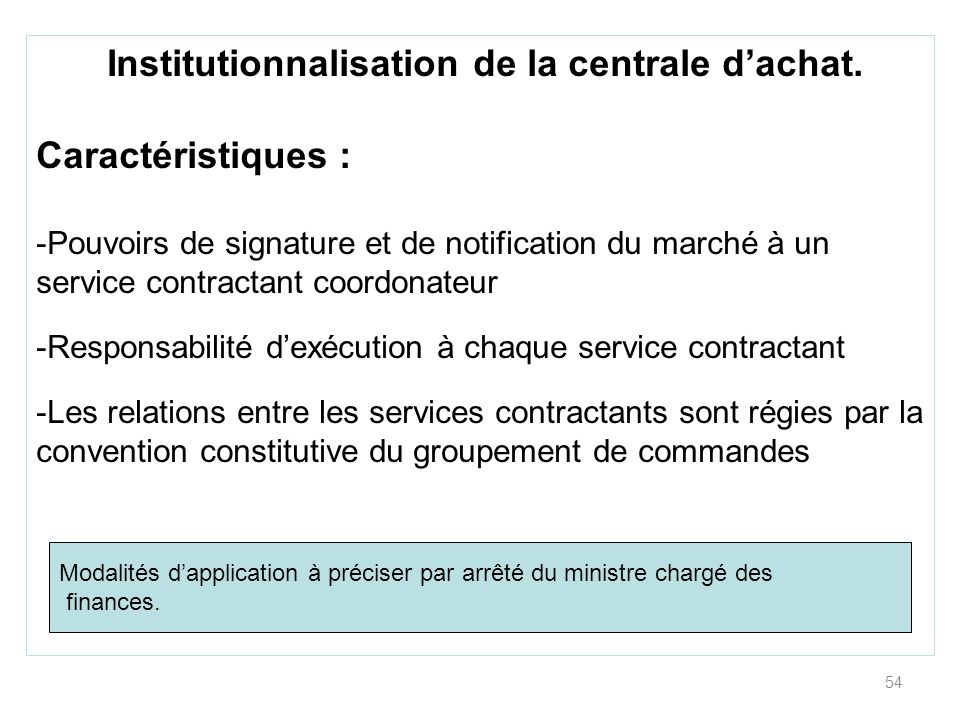 54 Institutionnalisation de la centrale dachat. Caractéristiques : -Pouvoirs de signature et de notification du marché à un service contractant coordo