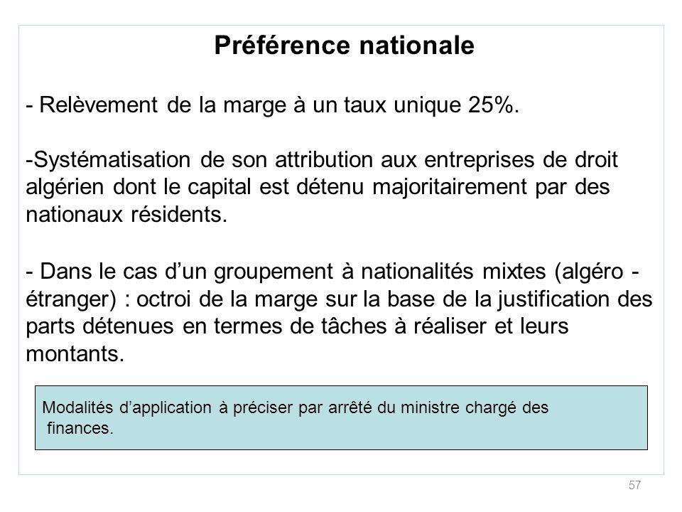 57 Préférence nationale - Relèvement de la marge à un taux unique 25%. -Systématisation de son attribution aux entreprises de droit algérien dont le c