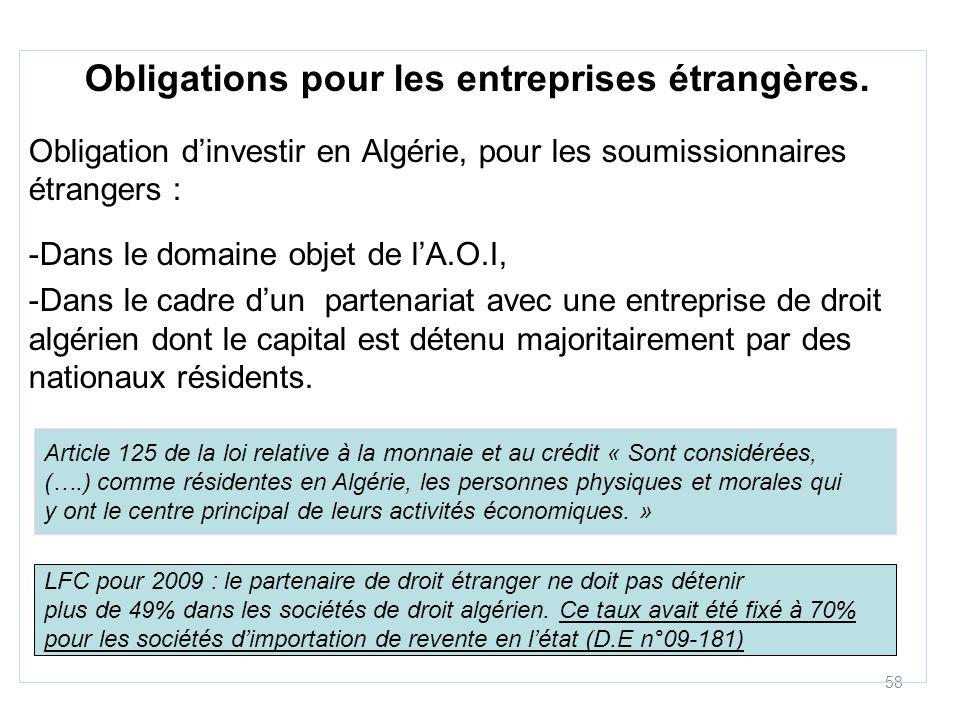 58 Obligations pour les entreprises étrangères. Obligation dinvestir en Algérie, pour les soumissionnaires étrangers : -Dans le domaine objet de lA.O.