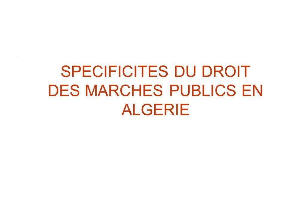 SPECIFICITES DU DROIT DES MARCHES PUBLICS EN ALGERIE.