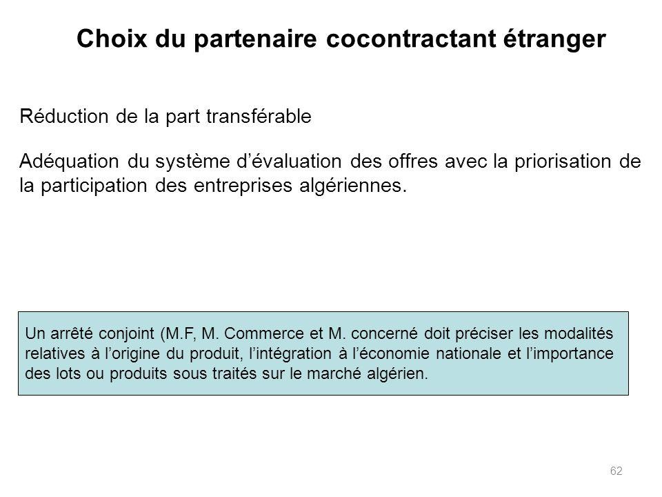 62 Choix du partenaire cocontractant étranger Réduction de la part transférable Adéquation du système dévaluation des offres avec la priorisation de la participation des entreprises algériennes.