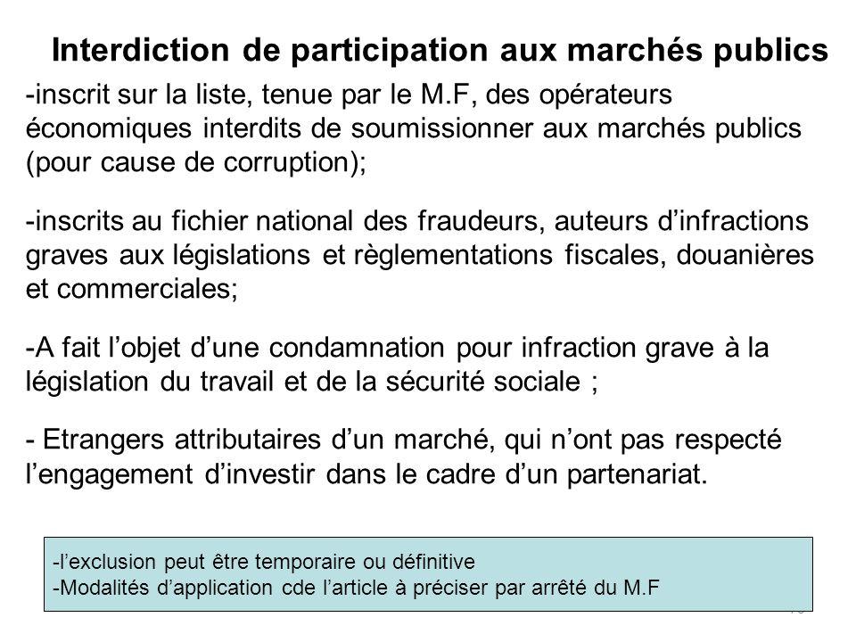73 Interdiction de participation aux marchés publics -inscrit sur la liste, tenue par le M.F, des opérateurs économiques interdits de soumissionner au