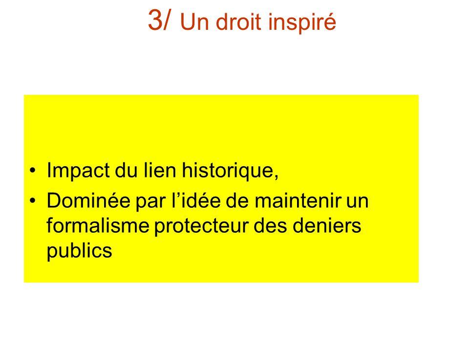 3/ Un droit inspiré Impact du lien historique, Dominée par lidée de maintenir un formalisme protecteur des deniers publics