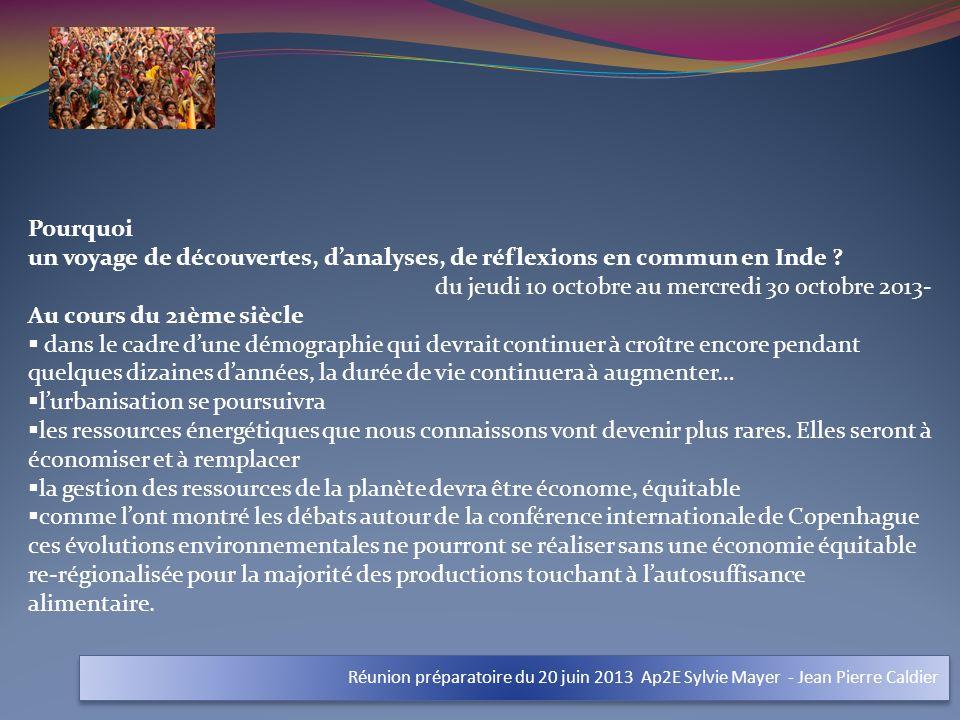 Réunion préparatoire du 20 juin 2013 Ap2E Sylvie Mayer - Jean Pierre Caldier Pourquoi un voyage de découvertes, danalyses, de réflexions en commun en Inde .