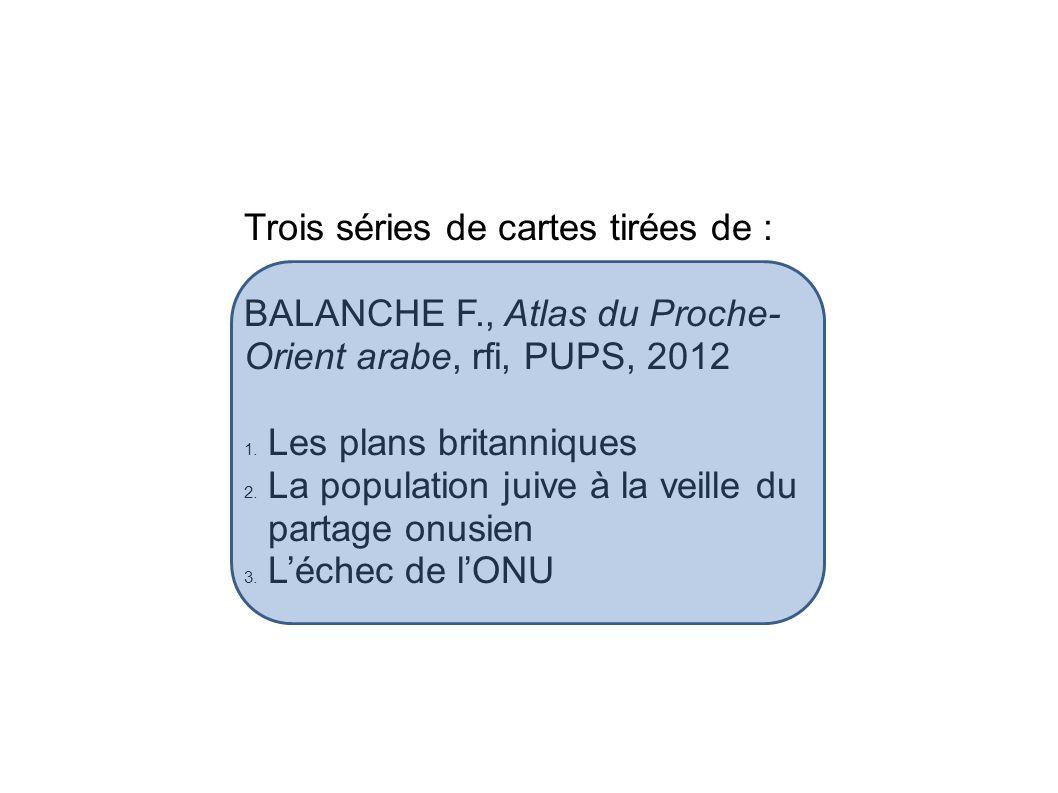 Trois séries de cartes tirées de : BALANCHE F., Atlas du Proche- Orient arabe, rfi, PUPS, 2012 1.