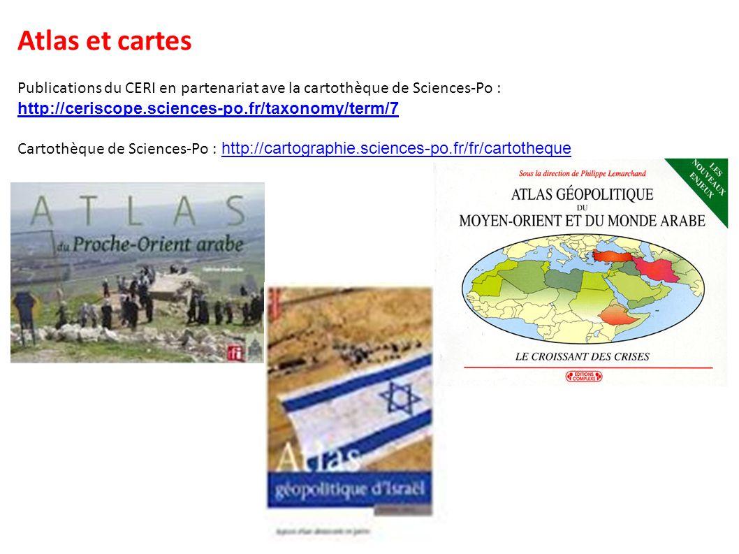 Atlas et cartes Publications du CERI en partenariat ave la cartothèque de Sciences-Po : http://ceriscope.sciences-po.fr/taxonomy/term/7 http://ceriscope.sciences-po.fr/taxonomy/term/7 Cartothèque de Sciences-Po : http://cartographie.sciences-po.fr/fr/cartothequehttp://cartographie.sciences-po.fr/fr/cartotheque
