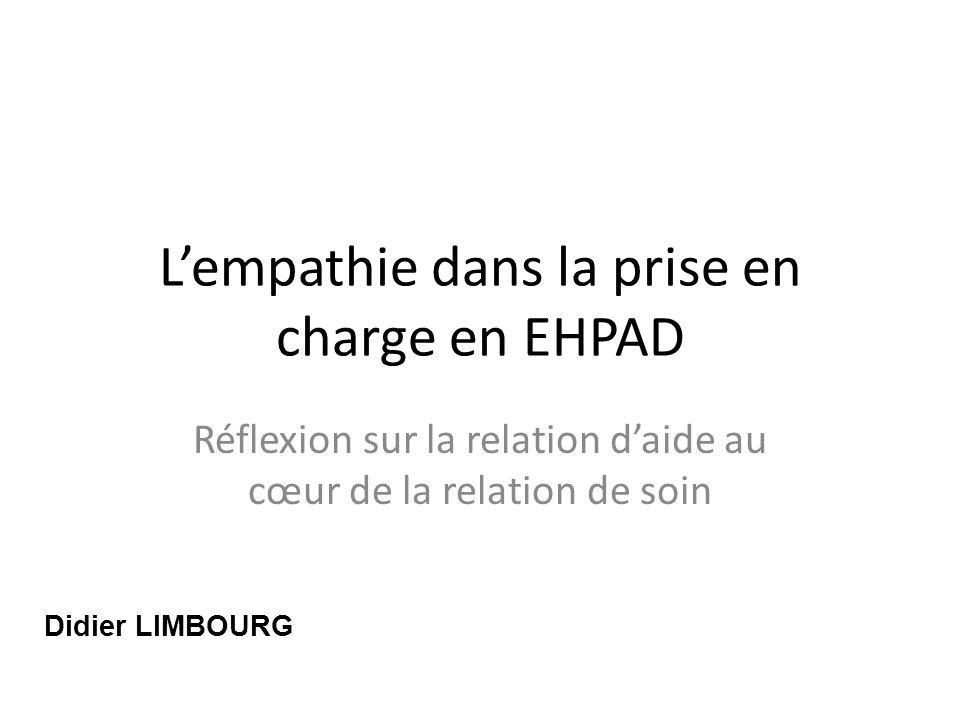 Lempathie dans la prise en charge en EHPAD Réflexion sur la relation daide au cœur de la relation de soin Didier LIMBOURG