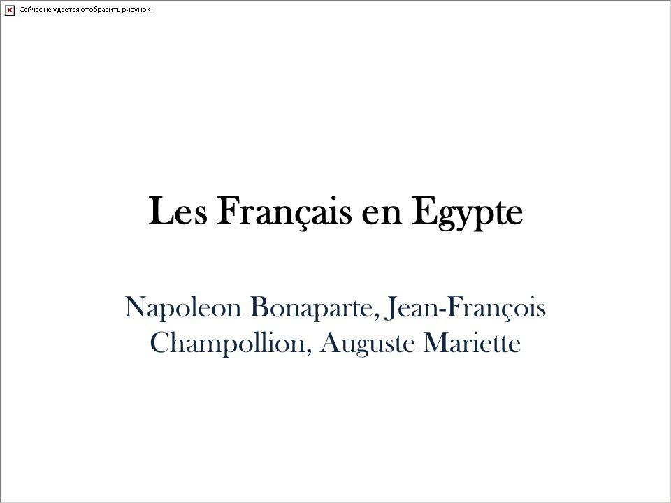 Les Français en Egypte Napoleon Bonaparte, Jean-François Champollion, Auguste Mariette