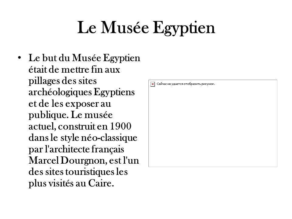 Le Musée Egyptien Le but du Musée Egyptien était de mettre fin aux pillages des sites archéologiques Egyptiens et de les exposer au publique. Le musée