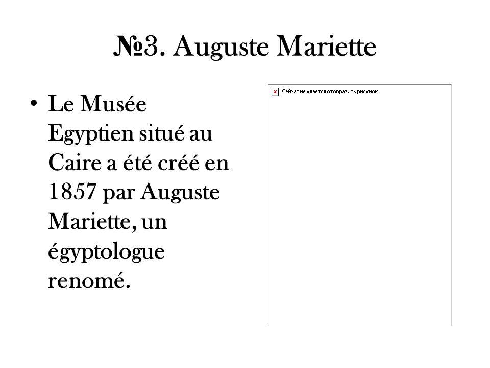 3. Auguste Mariette Le Musée Egyptien situé au Caire a été créé en 1857 par Auguste Mariette, un égyptologue renomé.
