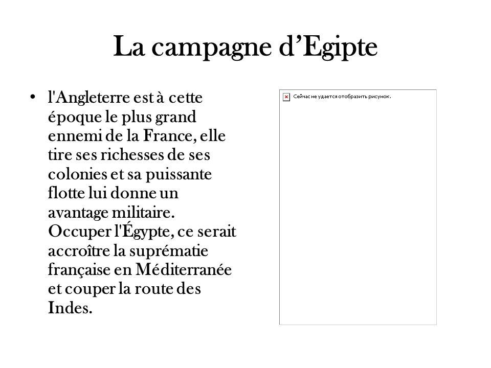 La campagne dEgipte l'Angleterre est à cette époque le plus grand ennemi de la France, elle tire ses richesses de ses colonies et sa puissante flotte