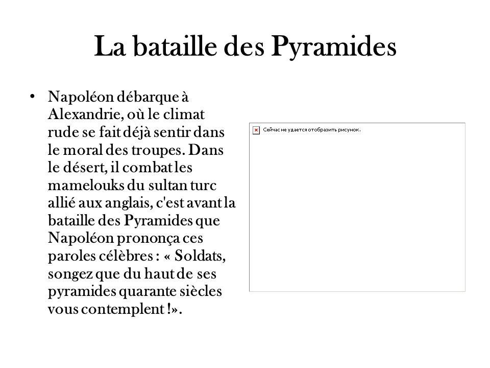 La bataille des Pyramides Napoléon débarque à Alexandrie, où le climat rude se fait déjà sentir dans le moral des troupes. Dans le désert, il combat l