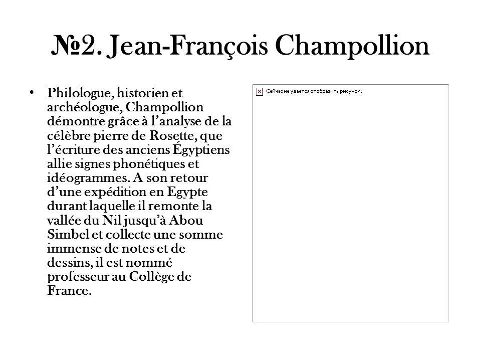 2. Jean-François Champollion Philologue, historien et archéologue, Champollion démontre grâce à lanalyse de la célèbre pierre de Rosette, que lécritur