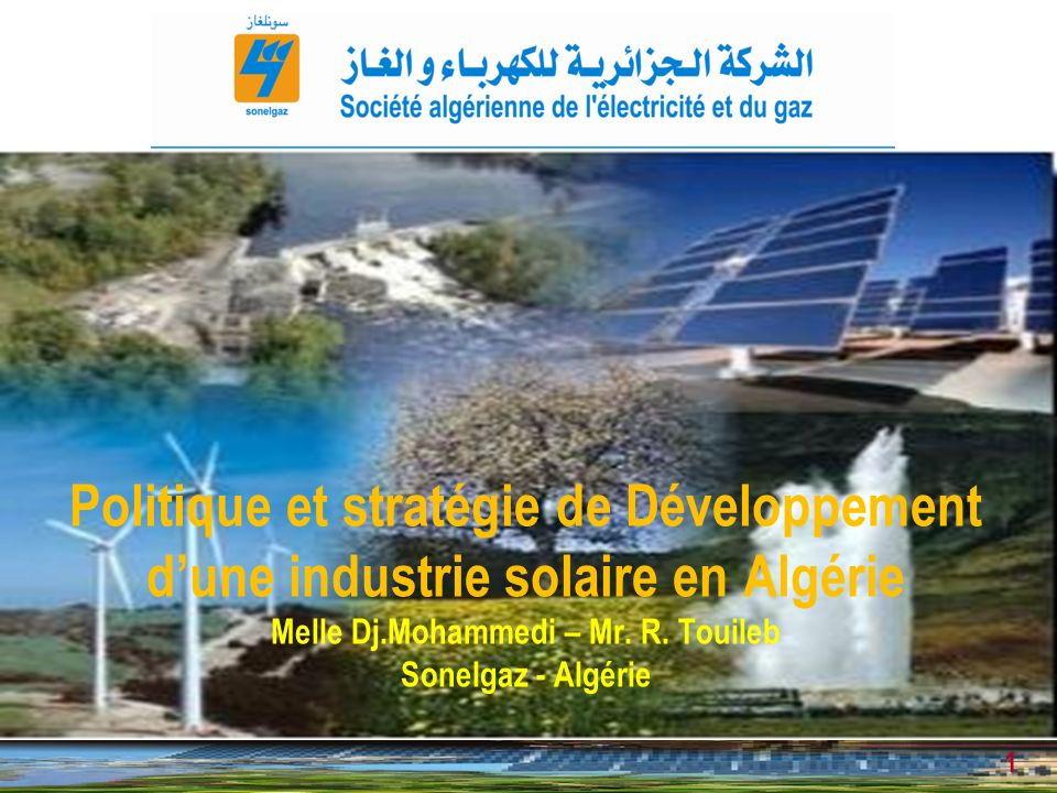 1 22-23 mars 2011 Politique et stratégie de Développement dune industrie solaire en Algérie Melle Dj.Mohammedi – Mr.