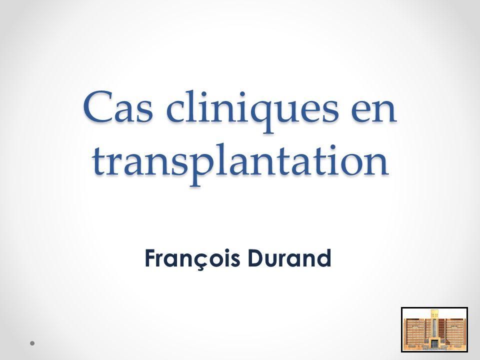 Cas cliniques en transplantation François Durand
