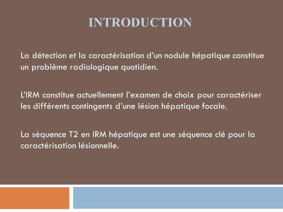 INTRODUCTION La détection et la caractérisation dun nodule hépatique constitue un problème radiologique quotidien.