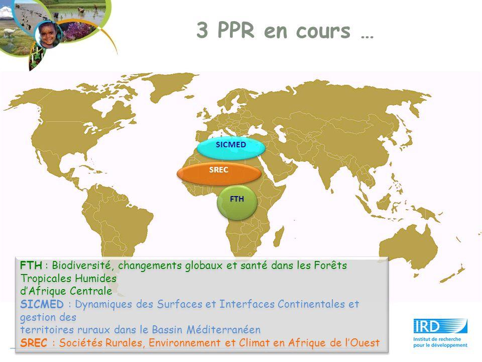 3 PPR en cours … FTH SREC SICMED FTH : Biodiversité, changements globaux et santé dans les Forêts Tropicales Humides dAfrique Centrale SICMED : Dynami