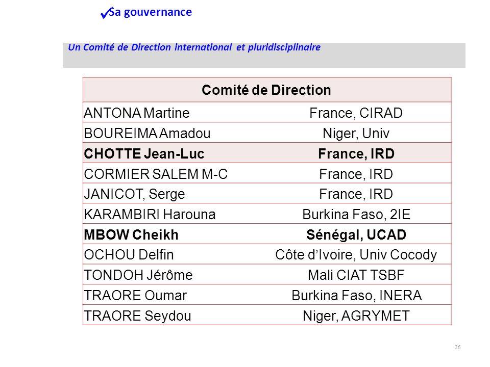26 Sa gouvernance Comité de Direction ANTONA MartineFrance, CIRAD BOUREIMA AmadouNiger, Univ CHOTTE Jean-LucFrance, IRD CORMIER SALEM M-CFrance, IRD J