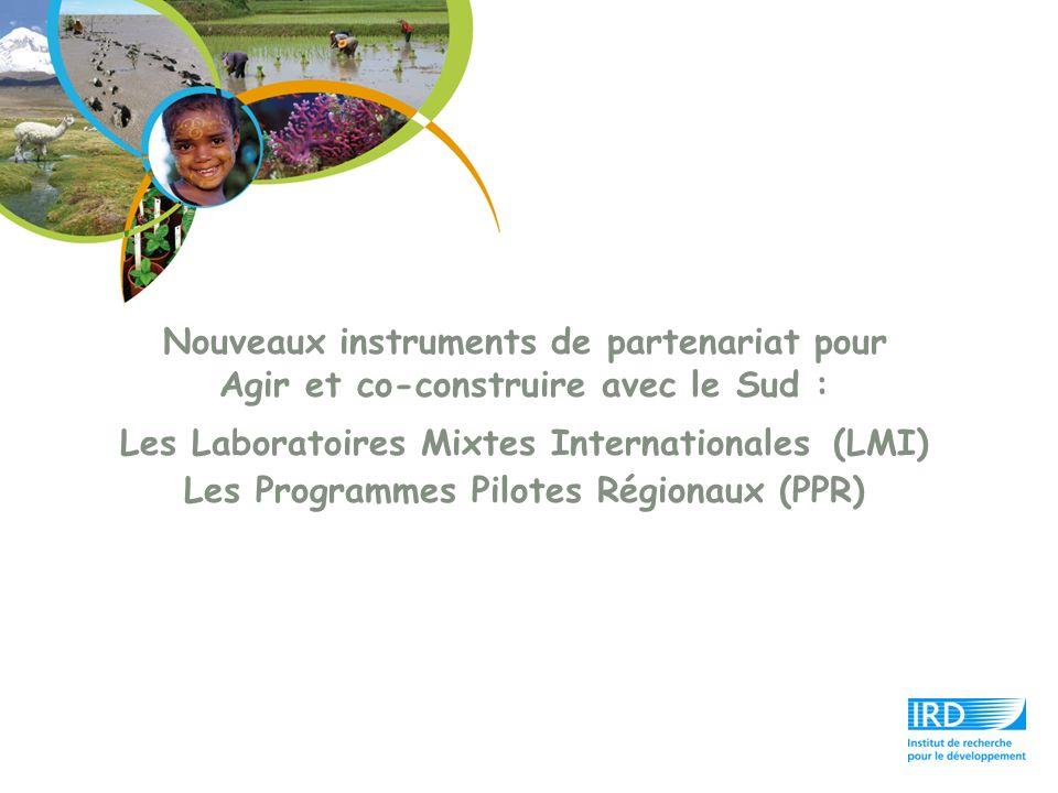 Nouveaux instruments de partenariat pour Agir et co-construire avec le Sud : Les Laboratoires Mixtes Internationales (LMI) Les Programmes Pilotes Régi