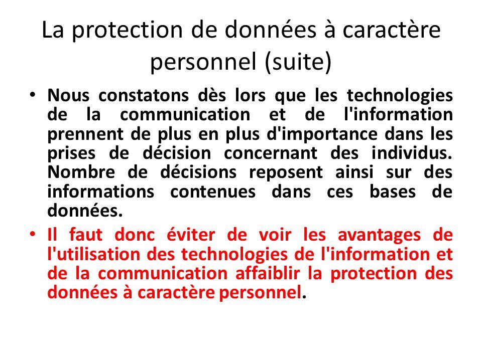La protection de données à caractère personnel (suite) Nous constatons dès lors que les technologies de la communication et de l information prennent de plus en plus d importance dans les prises de décision concernant des individus.