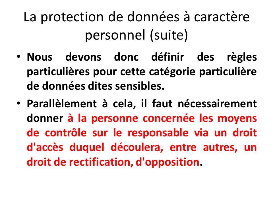 La protection de données à caractère personnel (suite) Nous devons donc définir des règles particulières pour cette catégorie particulière de données dites sensibles.