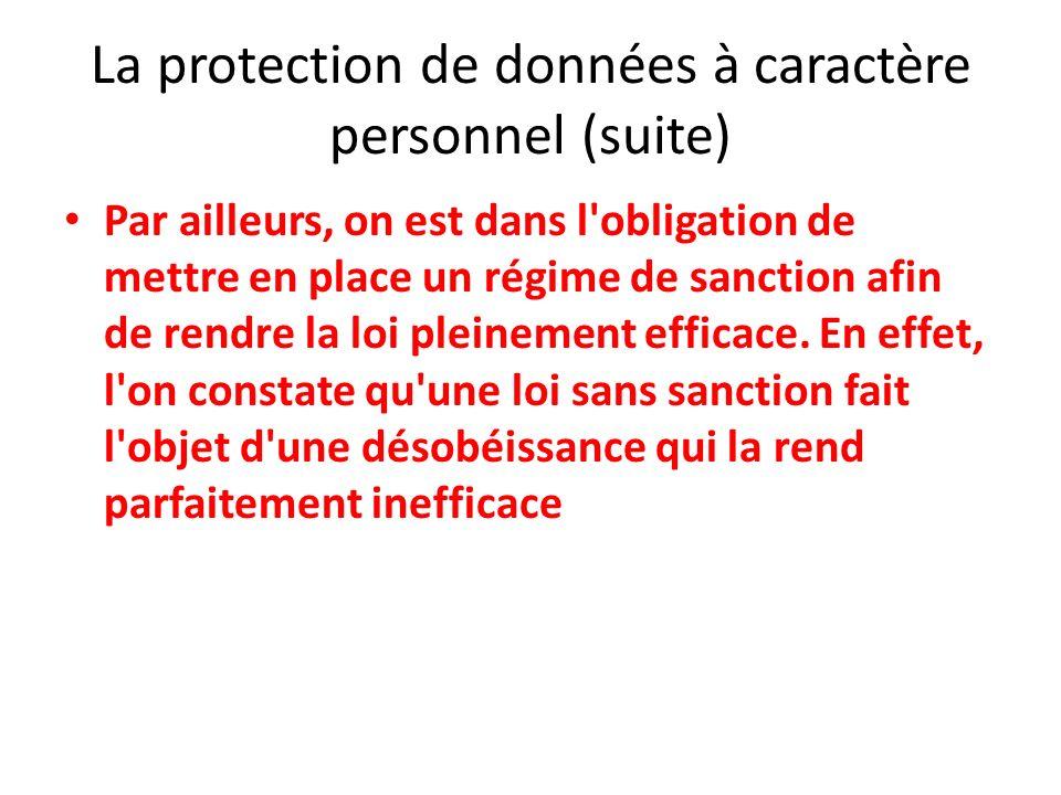 La protection de données à caractère personnel (suite) Par ailleurs, on est dans l obligation de mettre en place un régime de sanction afin de rendre la loi pleinement efficace.