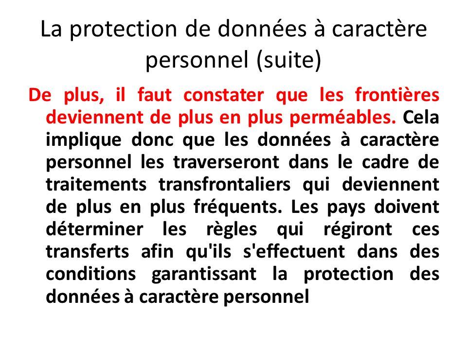 La protection de données à caractère personnel (suite) De plus, il faut constater que les frontières deviennent de plus en plus perméables.