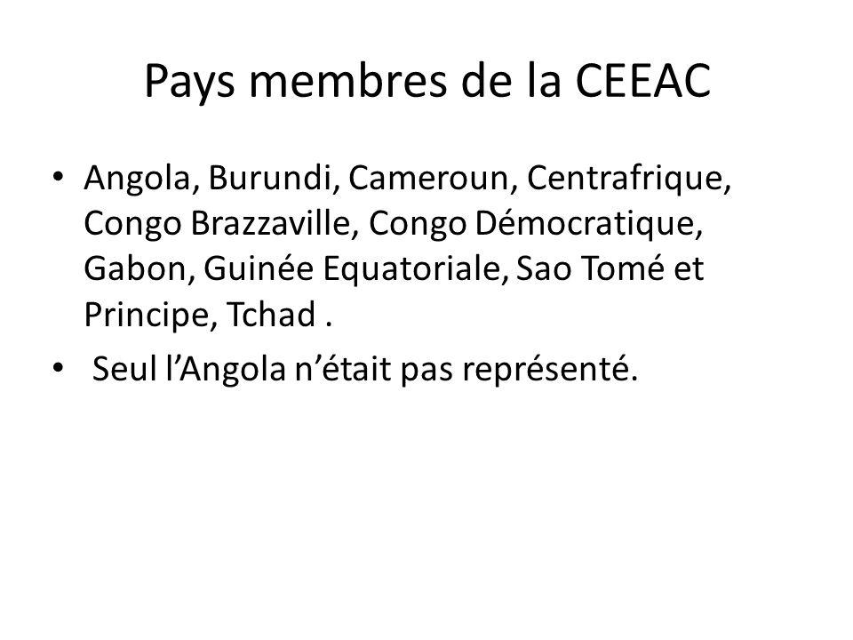 Pays membres de la CEEAC Angola, Burundi, Cameroun, Centrafrique, Congo Brazzaville, Congo Démocratique, Gabon, Guinée Equatoriale, Sao Tomé et Principe, Tchad.