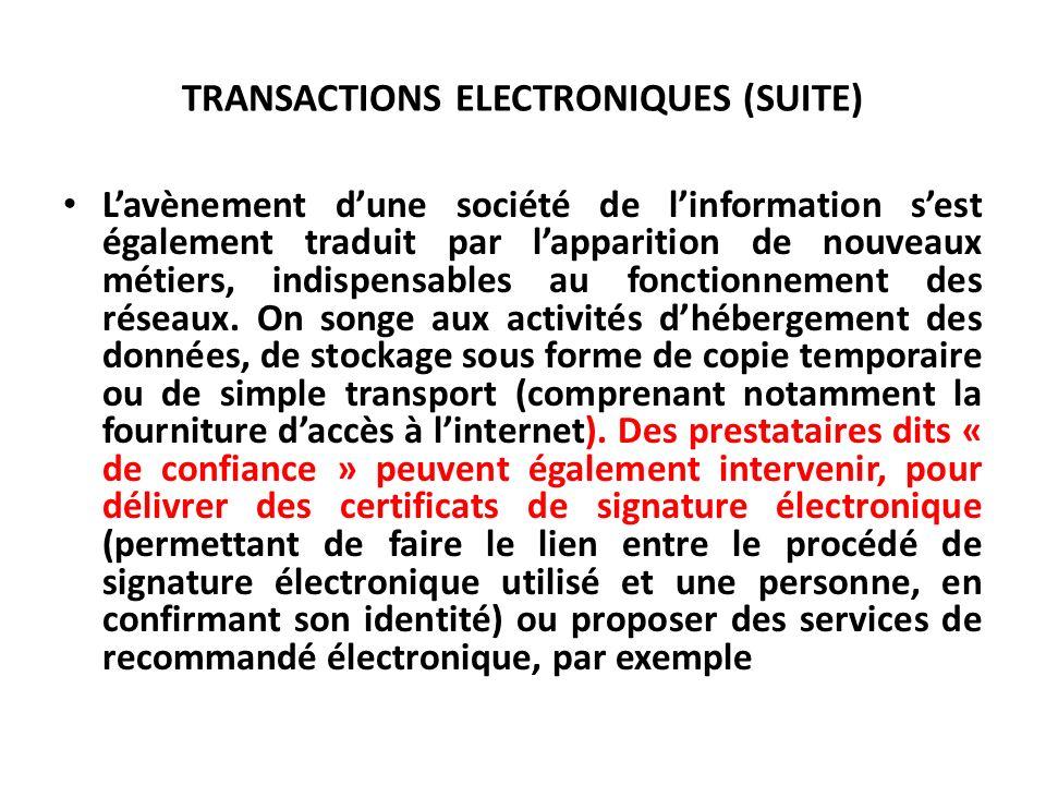 TRANSACTIONS ELECTRONIQUES (SUITE) Lavènement dune société de linformation sest également traduit par lapparition de nouveaux métiers, indispensables au fonctionnement des réseaux.