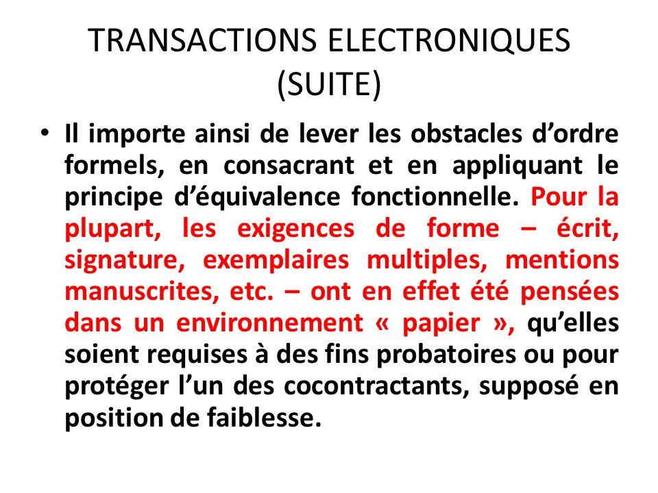 TRANSACTIONS ELECTRONIQUES (SUITE) Il importe ainsi de lever les obstacles dordre formels, en consacrant et en appliquant le principe déquivalence fonctionnelle.
