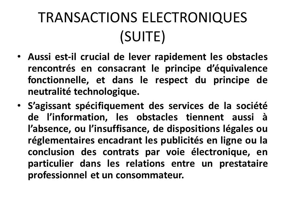 TRANSACTIONS ELECTRONIQUES (SUITE) Aussi est-il crucial de lever rapidement les obstacles rencontrés en consacrant le principe déquivalence fonctionnelle, et dans le respect du principe de neutralité technologique.