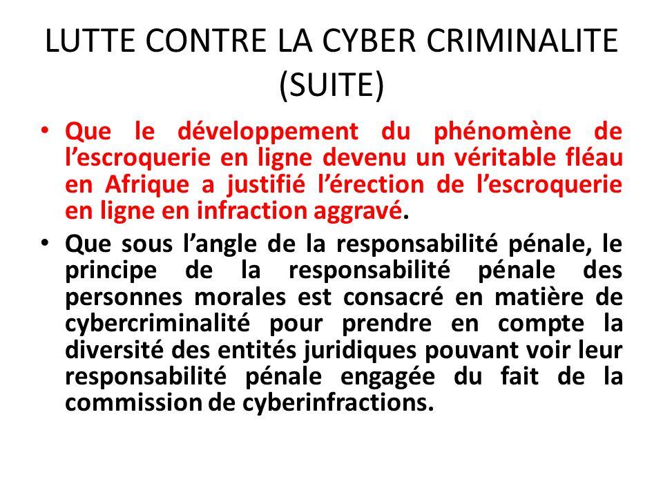 LUTTE CONTRE LA CYBER CRIMINALITE (SUITE) Que le développement du phénomène de lescroquerie en ligne devenu un véritable fléau en Afrique a justifié lérection de lescroquerie en ligne en infraction aggravé.
