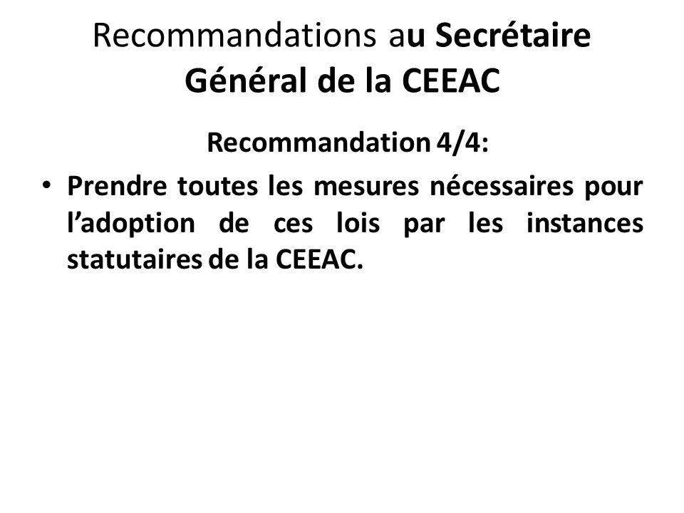 Recommandations au Secrétaire Général de la CEEAC Recommandation 4/4: Prendre toutes les mesures nécessaires pour ladoption de ces lois par les instances statutaires de la CEEAC.