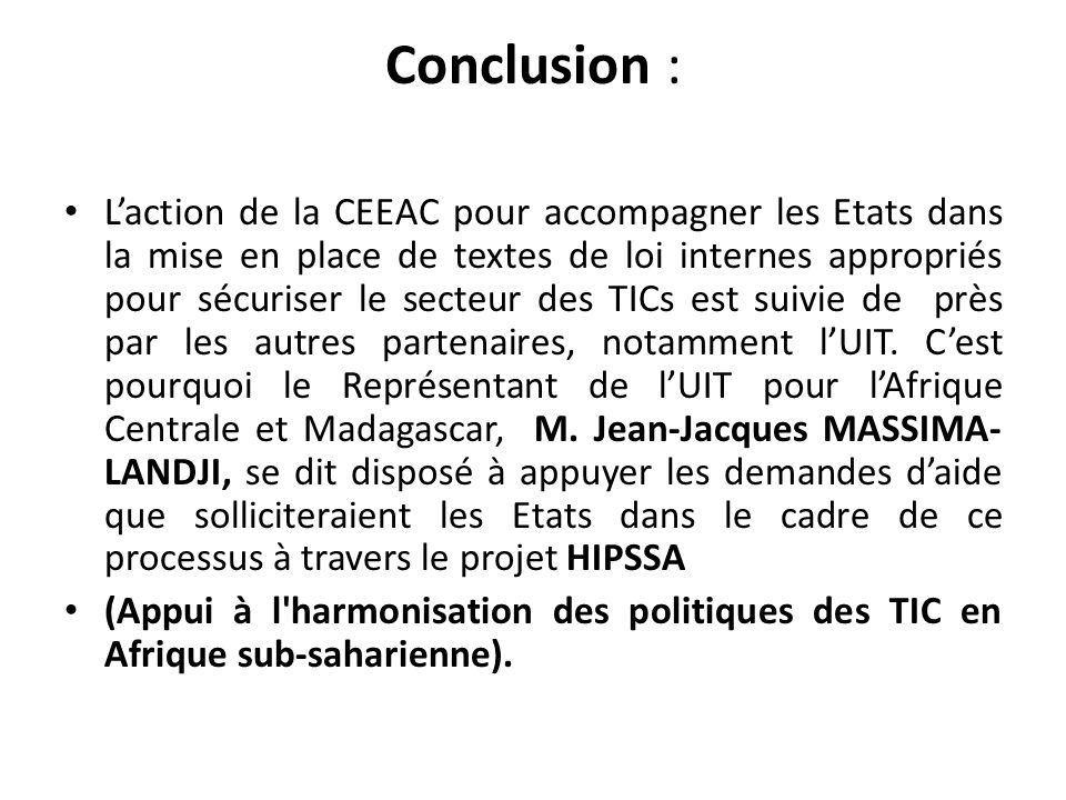 Conclusion : Laction de la CEEAC pour accompagner les Etats dans la mise en place de textes de loi internes appropriés pour sécuriser le secteur des TICs est suivie de près par les autres partenaires, notamment lUIT.