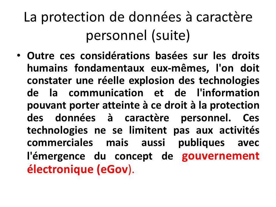 La protection de données à caractère personnel (suite) Outre ces considérations basées sur les droits humains fondamentaux eux-mêmes, l on doit constater une réelle explosion des technologies de la communication et de l information pouvant porter atteinte à ce droit à la protection des données à caractère personnel.