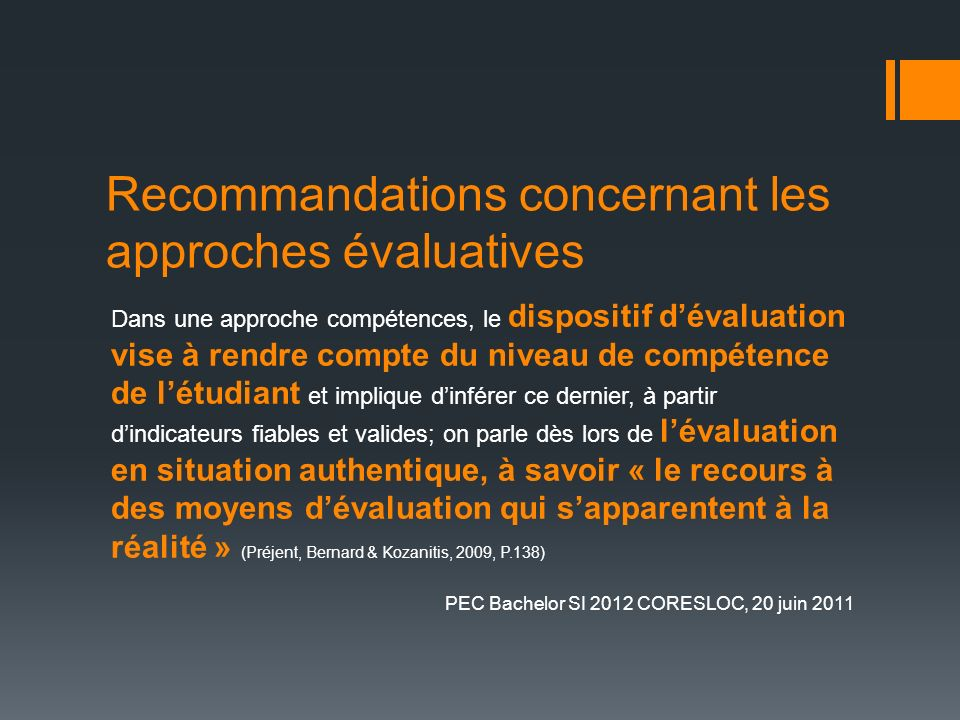 Recommandations concernant les approches évaluatives Dans une approche compétences, le dispositif dévaluation vise à rendre compte du niveau de compét
