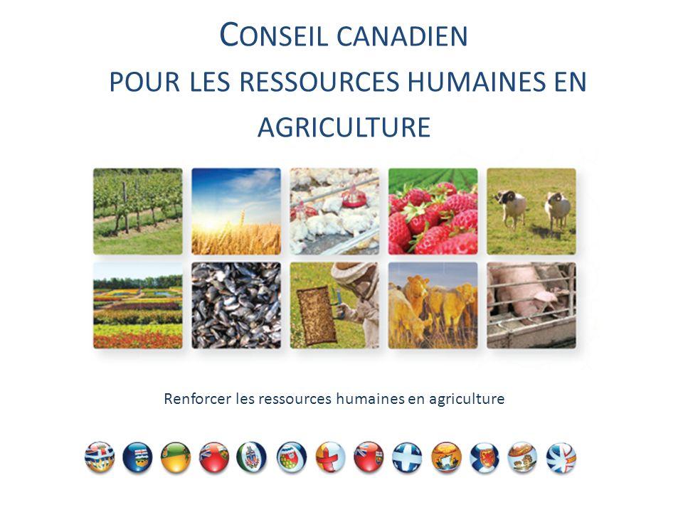 C ONSEIL CANADIEN POUR LES RESSOURCES HUMAINES EN AGRICULTURE Renforcer les ressources humaines en agriculture