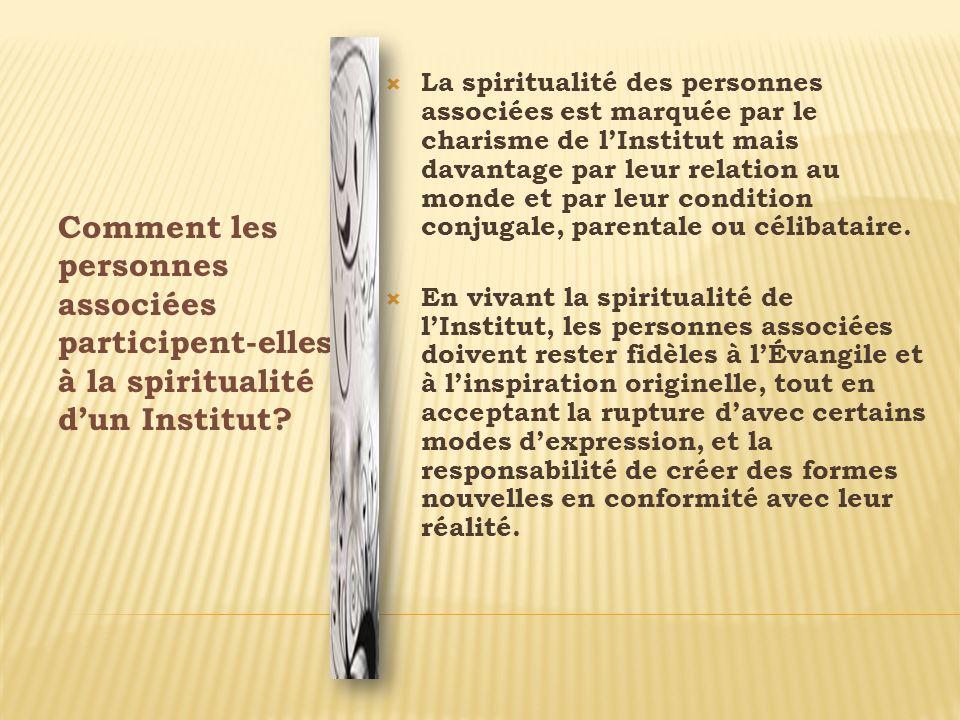 Comment les personnes associées participent-elles à la spiritualité dun Institut? La spiritualité des personnes associées est marquée par le charisme