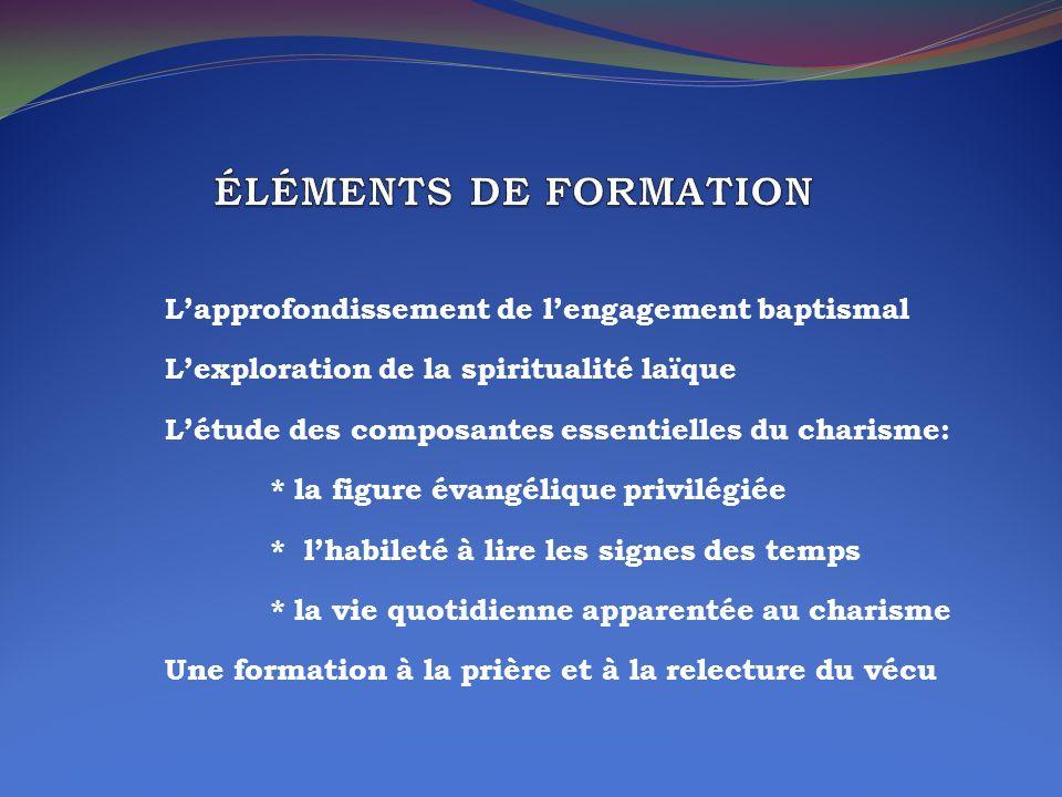 Lapprofondissement de lengagement baptismal Lexploration de la spiritualité laïque Létude des composantes essentielles du charisme: * la figure évangé