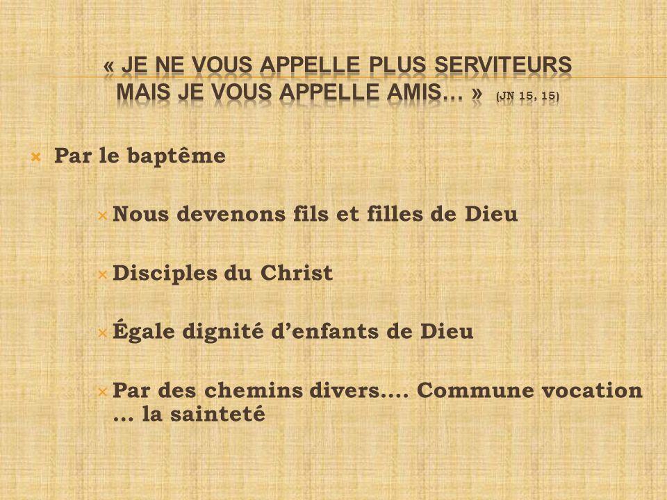 Par le baptême Nous devenons fils et filles de Dieu Disciples du Christ Égale dignité denfants de Dieu Par des chemins divers…. Commune vocation … la