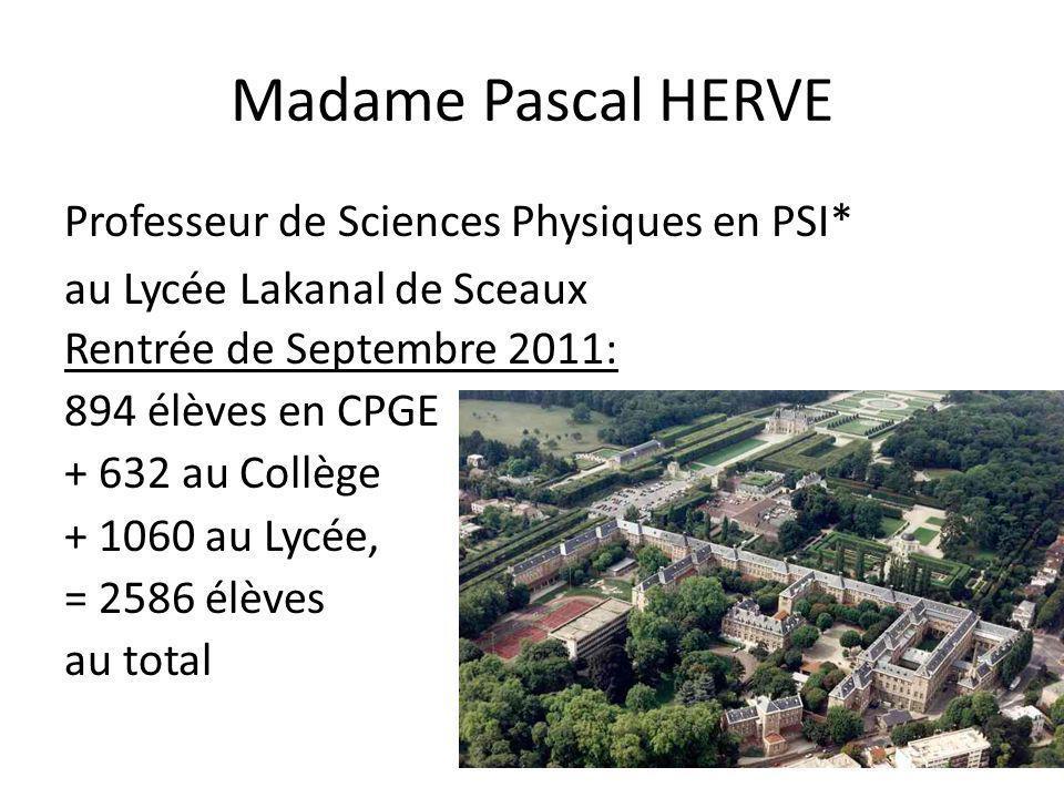 Madame Pascal HERVE Professeur de Sciences Physiques en PSI* au Lycée Lakanal de Sceaux Rentrée de Septembre 2011: 894 élèves en CPGE + 632 au Collège