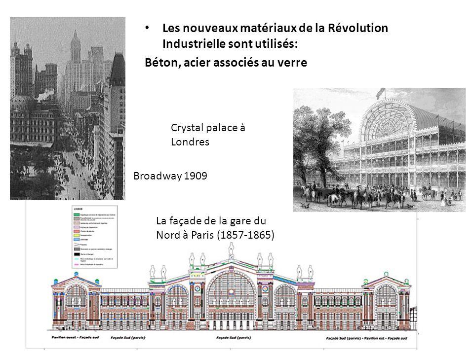 Les nouveaux matériaux de la Révolution Industrielle sont utilisés: Béton, acier associés au verre Crystal palace à Londres La façade de la gare du Nord à Paris (1857-1865) Broadway 1909